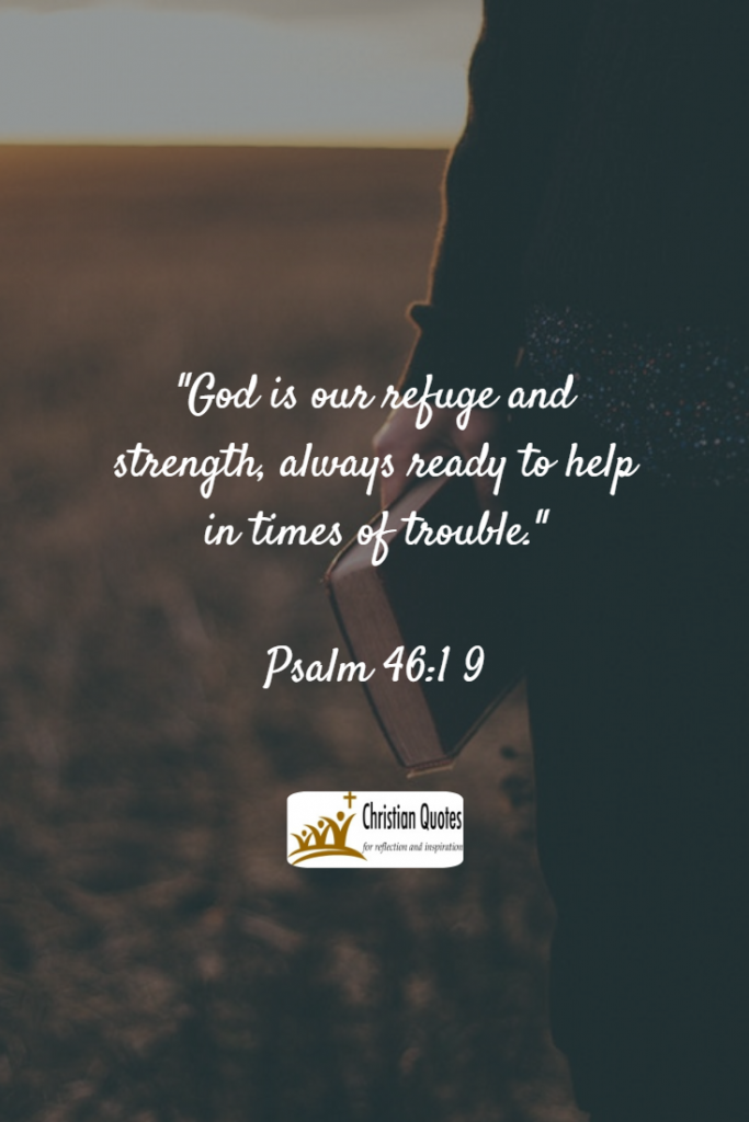 Bible Verses about God (1): God is our refuge and strength, always ready to help in times of trouble. Psalm 46:1 9 (NLT)
