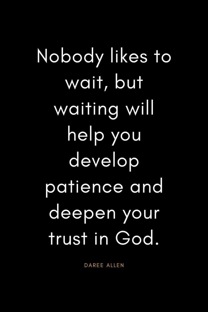 Christian Quotes about Trust (7): Nobody likes to wait, but waiting will help you develop patience and deepen your trust in God. - Daree Allen
