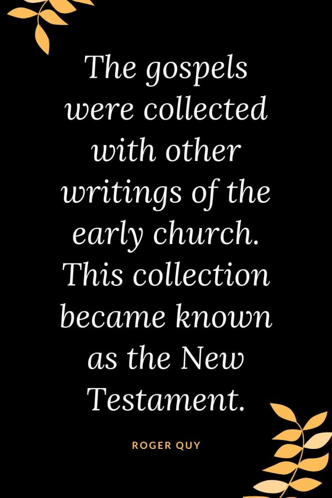 Church Quotes (21): The gospels were collected with other writings of the early church. This collection became known as the New Testament. - Roger Quy