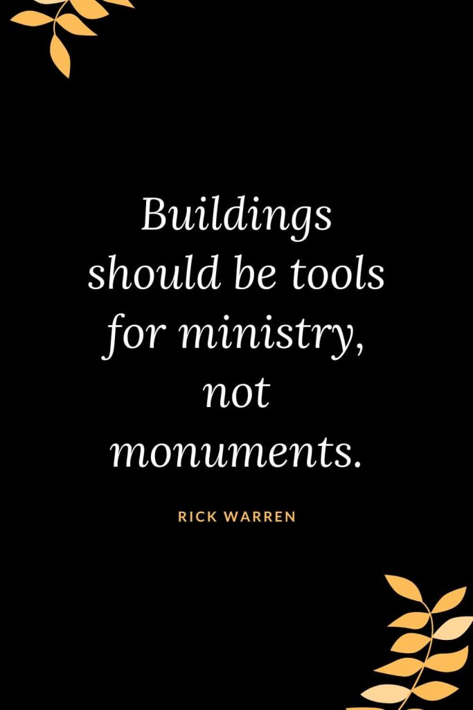Church Quotes (48): Buildings should be tools for ministry, not monuments. Rick Warren