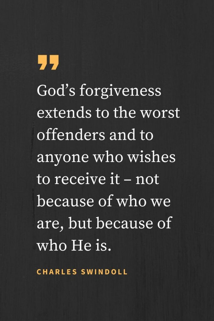 Forgiveness Quotes (5): God's forgiveness extends to the worst offenders and to anyone who wishes to receive it - not because of who we are, but because of who He is. Charles Swindoll