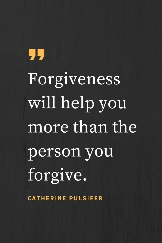 Forgiveness Quotes (6): Forgiveness will help you more than the person you forgive. Catherine Pulsifer