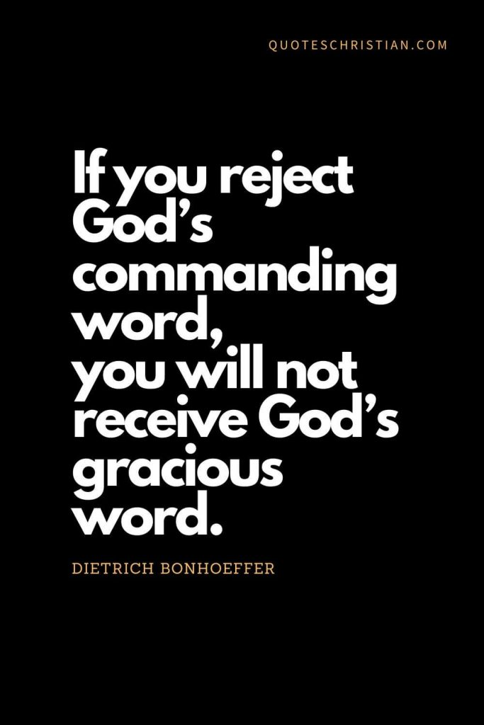 Inspirational quotes about god (11): If you reject God's commanding word, you will not receive God's gracious word. - Dietrich Bonhoeffer