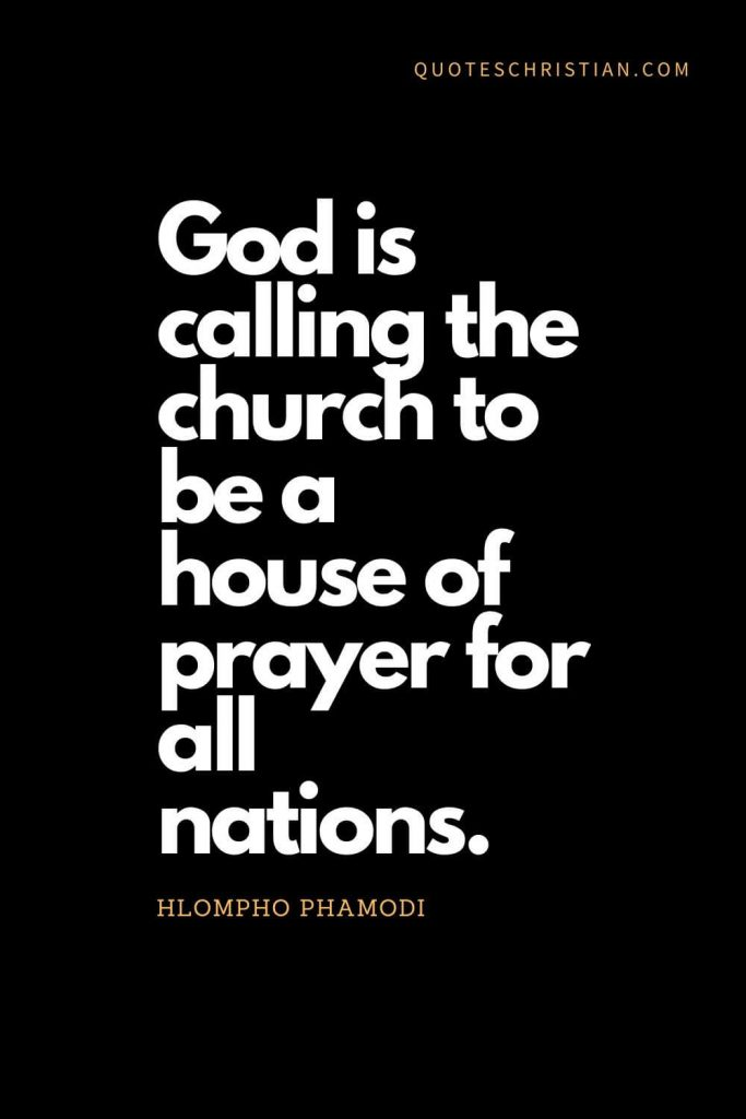 Inspirational quotes about god (4): God is calling the church to be a house of prayer for all nations. - Hlompho Phamodi