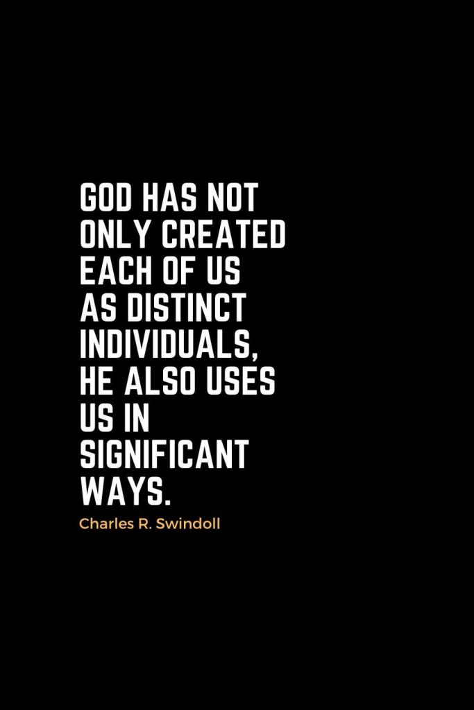 Motivational Christian Quotes (12): God has not only created each of us as distinct individuals, He also uses us in significant ways. - Charles R. Swindoll