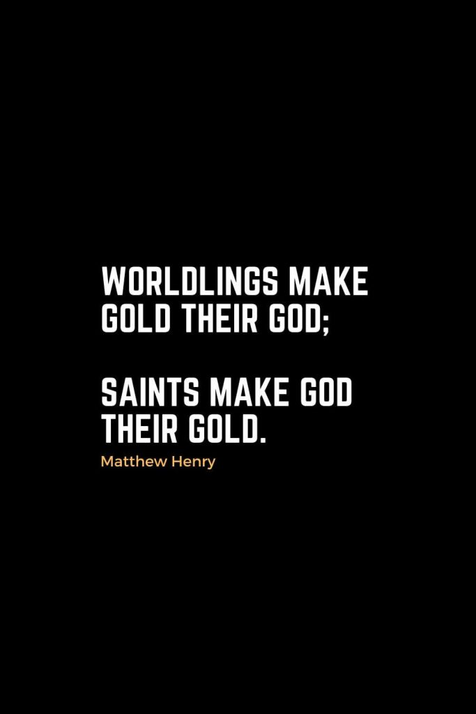 Motivational Christian Quotes (22): Worldlings make gold their god; saints make God their gold. - Matthew Henry