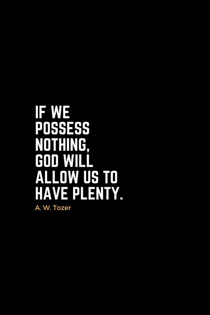 Motivational Christian Quotes (3): If we possess nothing, God will allow us to have plenty. - A. W. Tozer