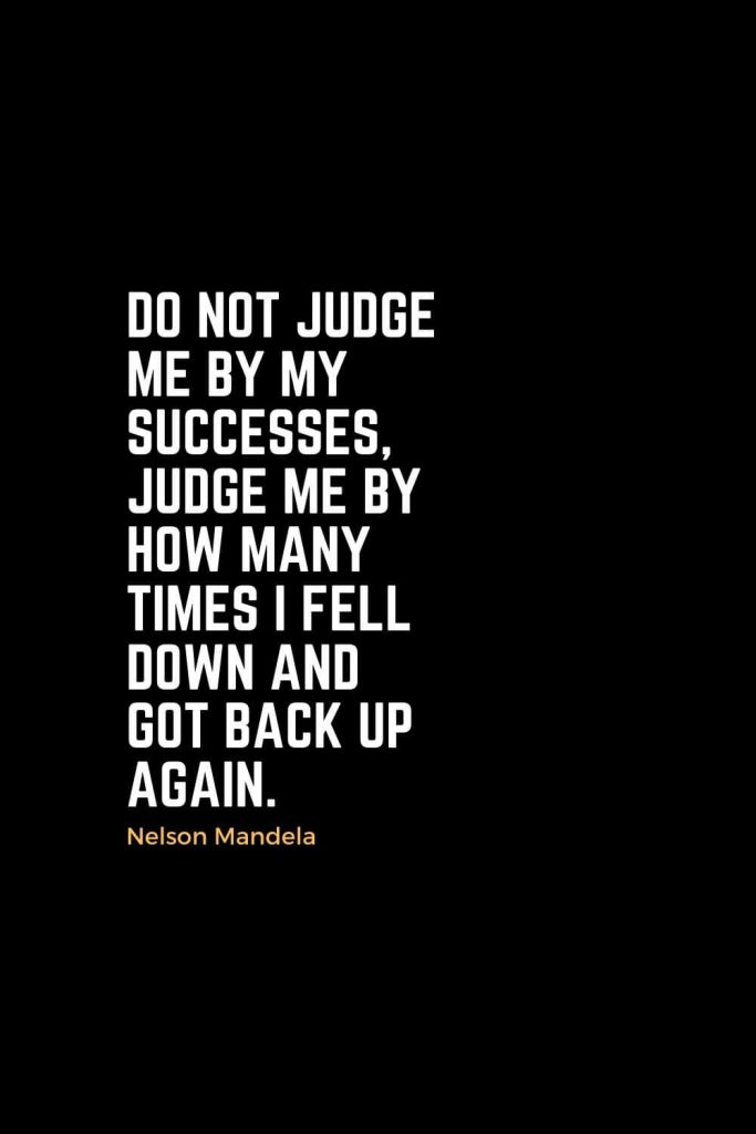 Motivational Christian Quotes (33): Do not judge me by my successes, judge me by how many times I fell down and got back up again. - Nelson Mandela