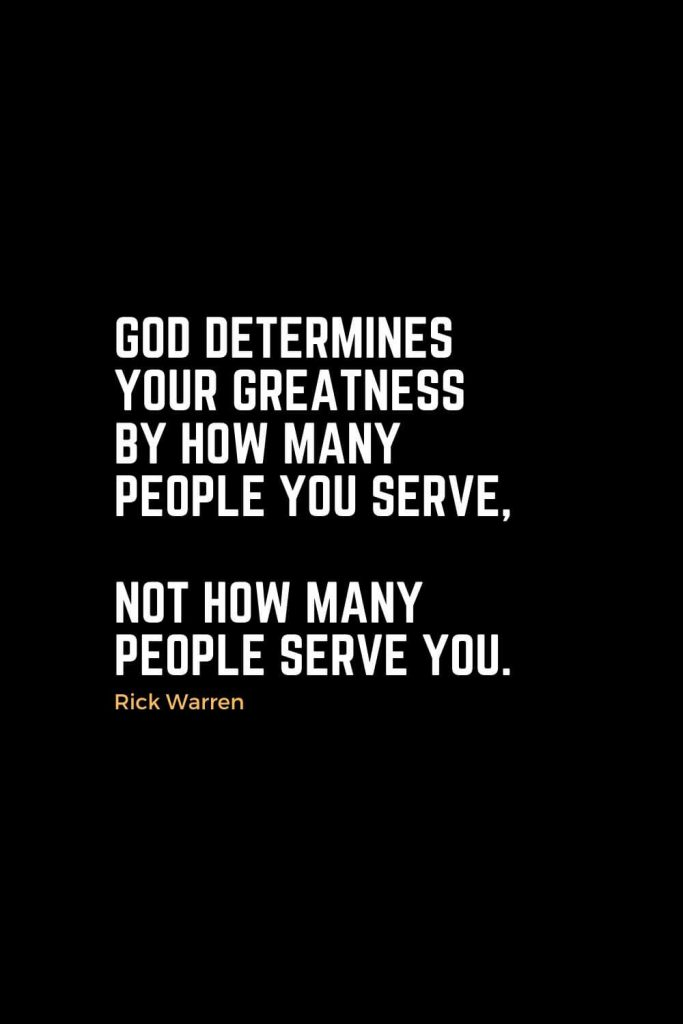 Motivational Christian Quotes (4): God determines your greatness by how many people you serve, not how many people serve you. - Rick Warren