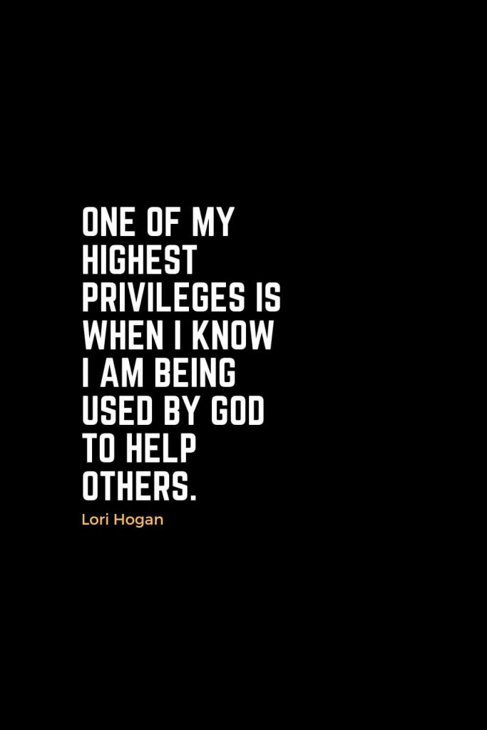 Motivational Christian Quotes (40): One of my highest privileges is when I know I am being used by God to help others. - Lori Hogan