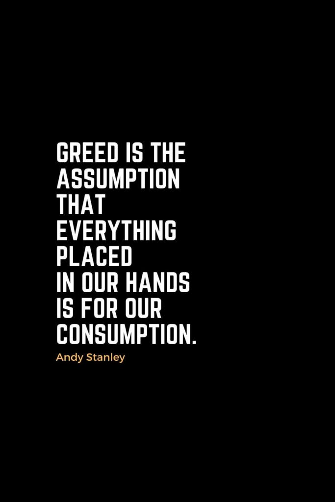 Motivational Christian Quotes (41): Greed is the assumption that everything placed in our hands is for our consumption. - Andy Stanley
