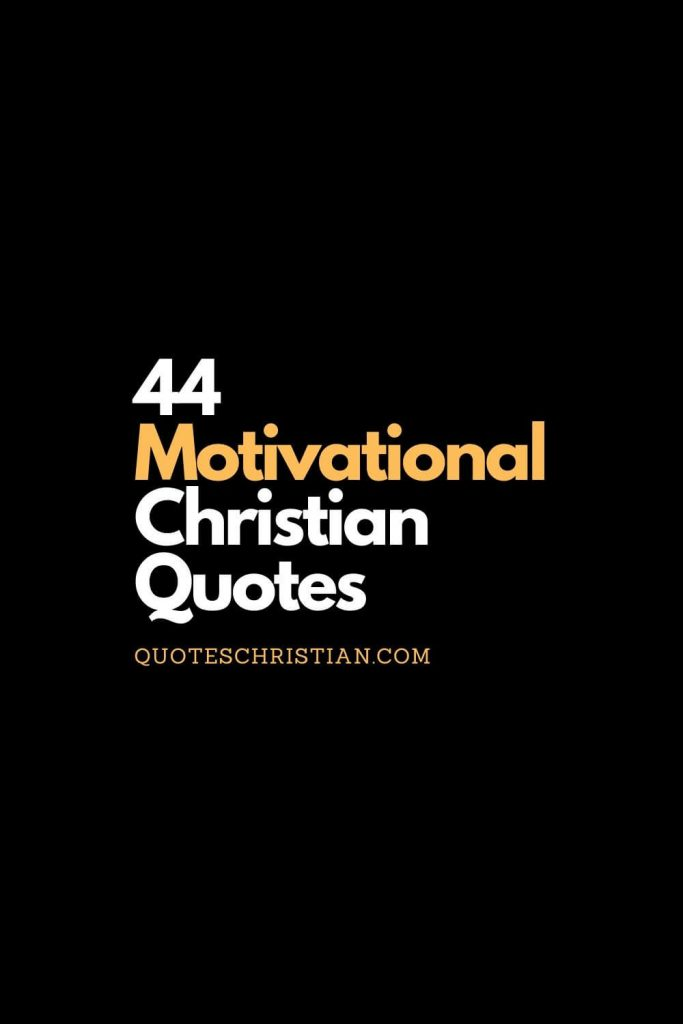 A collection of christian quotes that are motivational.