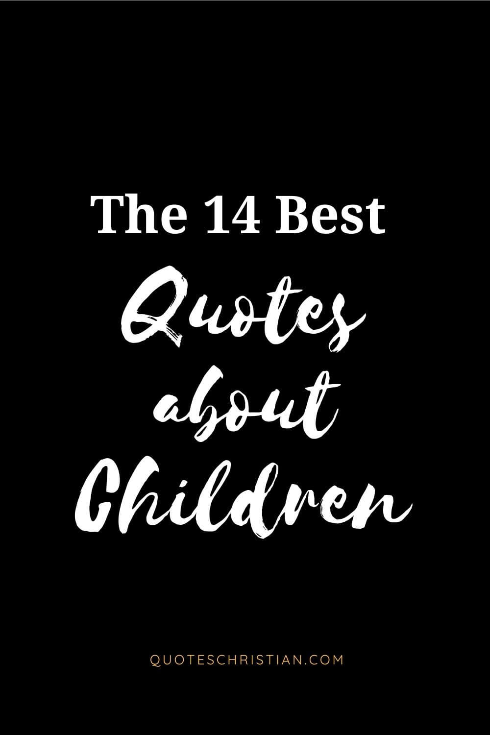 Read the collection of the best quotes about childre from quoteschristian.com below.