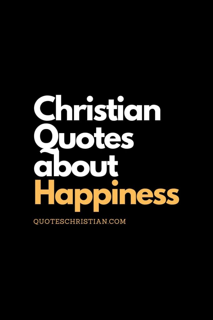 Let these Christian quotes about happiness remind you that material things do not bring lasting happiness.