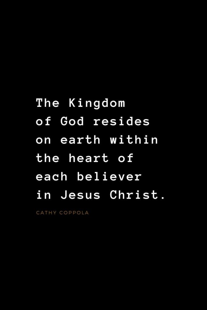 Quotes about Jesus (24): The Kingdom of God resides on earth within the heart of each believer in Jesus Christ. Cathy Coppola