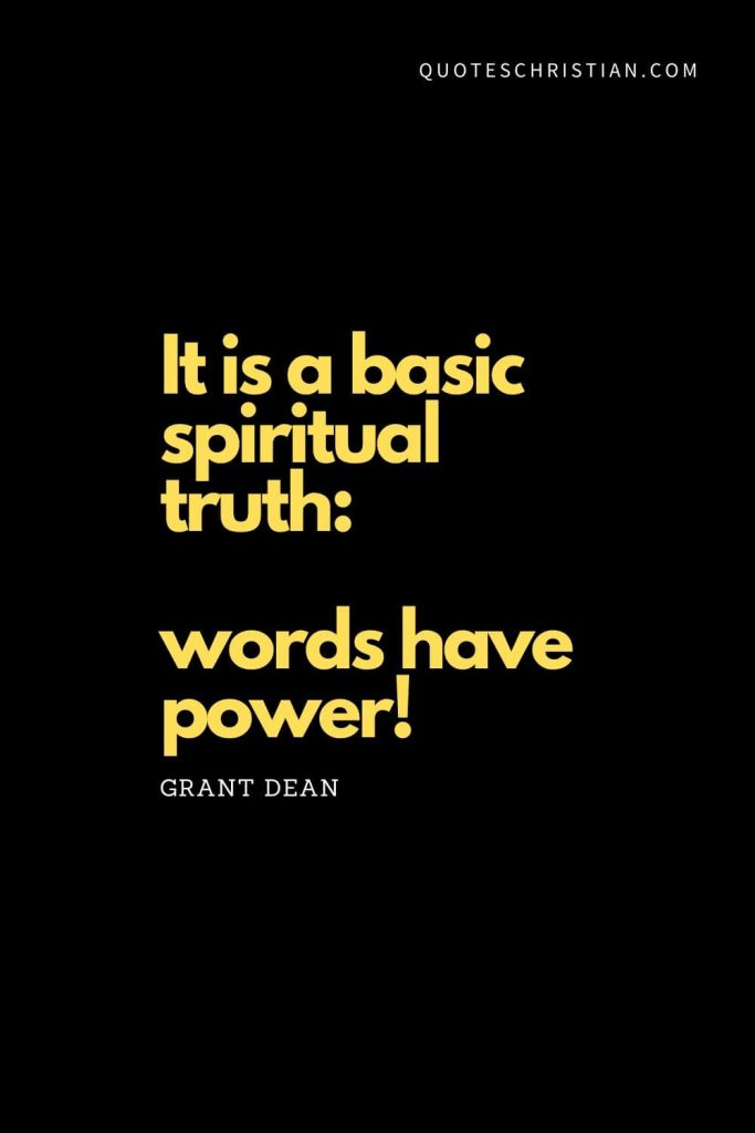 "Spiritual Quotes (12): ""It is a basic spiritual truth: words have power!"" - Grant Dean"