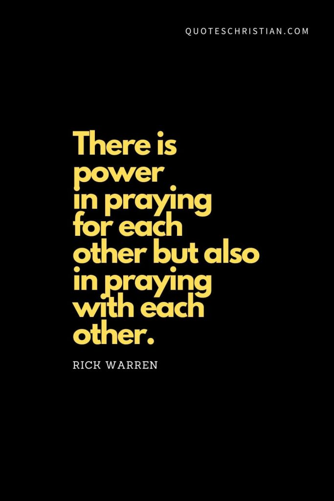 "Spiritual Quotes (17): ""There is power in praying for each other but also in praying with each other."" - Rick Warren"