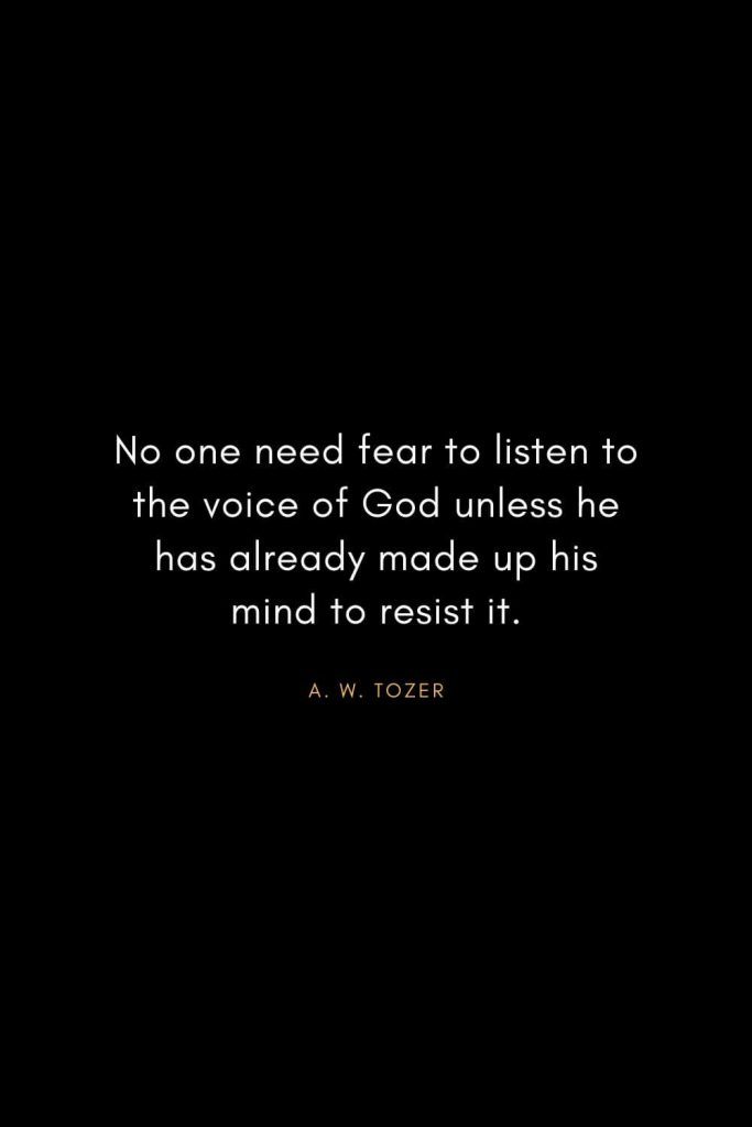 A. W. Tozer Quotes (30): No one need fear to listen to the voice of God unless he has already made up his mind to resist it.