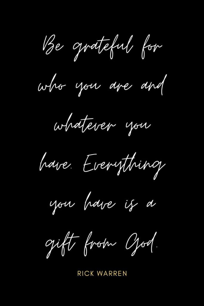 Blessing Quotes (1): Be grateful for who you are and whatever you have. Everything you have is a gift from God.
