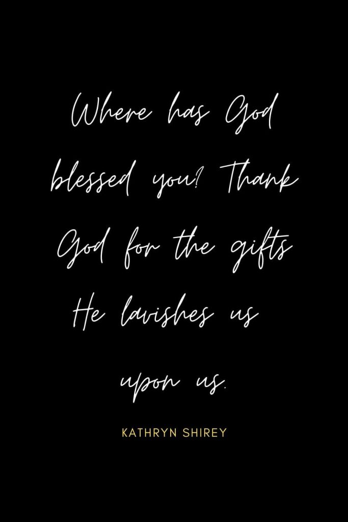 Blessing Quotes (10): Where has God blessed you? Thank God for the gifts He lavishes us upon us.