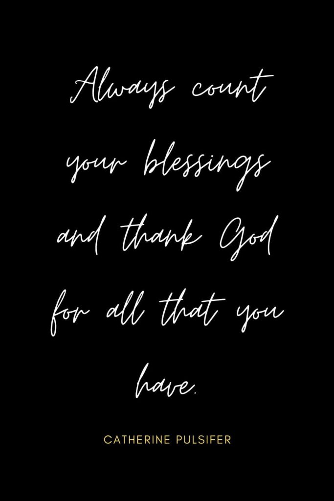 Blessing Quotes (16): Always count your blessings and thank God for all that you have.