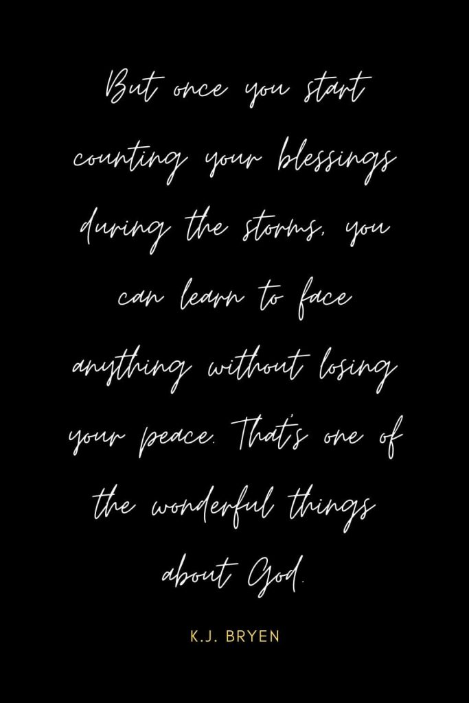 Blessing Quotes (2): But once you start counting your blessings during the storms, you can learn to face anything without losing your peace. That's one of the wonderful things about God.