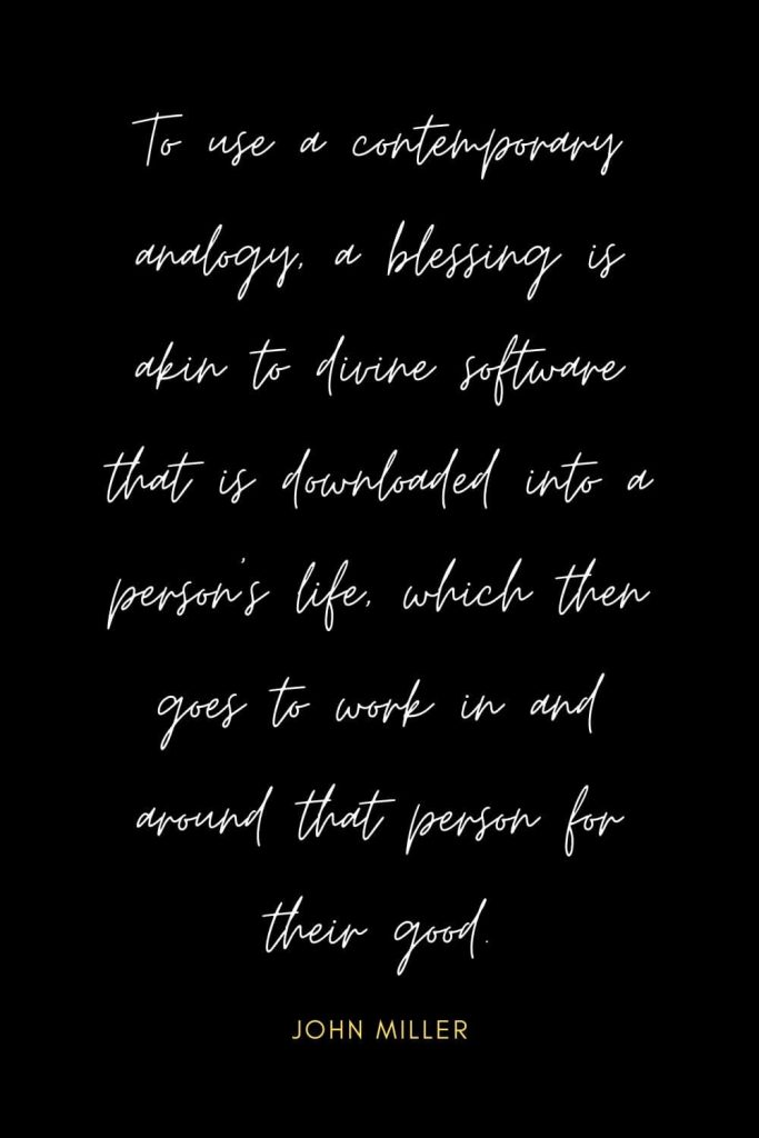 Blessing Quotes (4): To use a contemporary analogy, a blessing is akin to divine software that is downloaded into a person's life, which then goes to work in and around that person for their good.