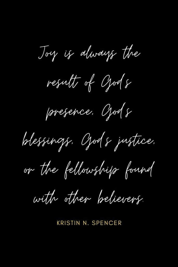 Blessing Quotes (8): Joy is always the result of God's presence, God's blessings, God's justice, or the fellowship found with other believers.