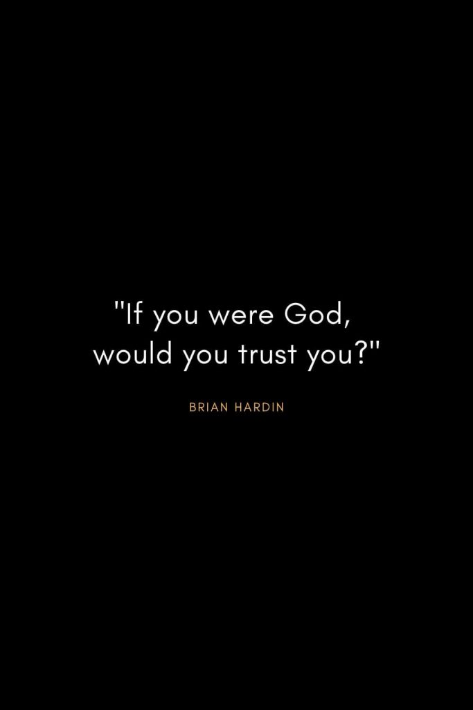 "Brian Hardin Quotes (1): ""If you were God, would you trust you?"""