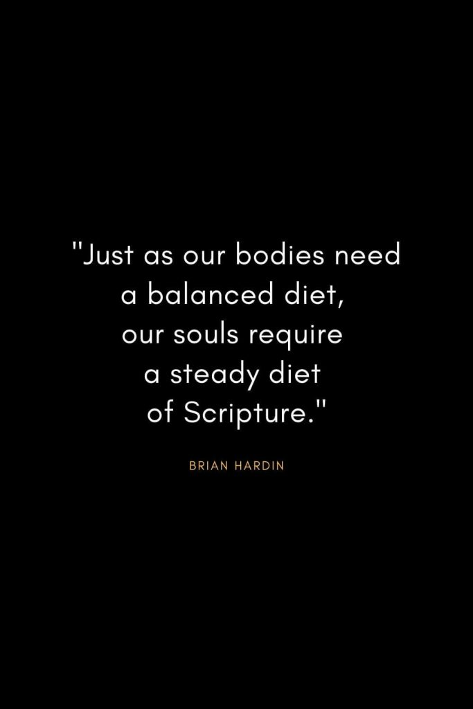 "Brian Hardin Quotes (10): ""Just as our bodies need a balanced diet, our souls require a steady diet of Scripture."""