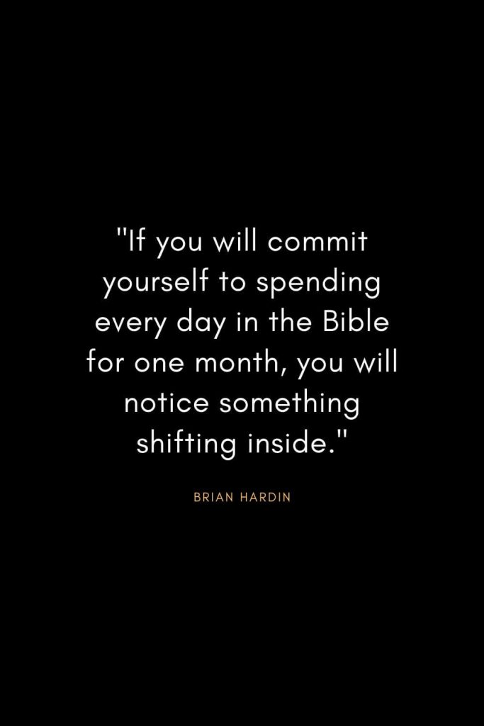 "Brian Hardin Quotes (5): ""If you will commit yourself to spending every day in the Bible for one month, you will notice something shifting inside."