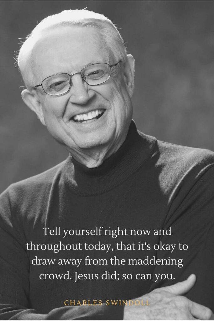 Charles Swindoll Quotes (11): Tell yourself right now and throughout today, that it's okay to draw away from the maddening crowd. Jesus did; so can you.