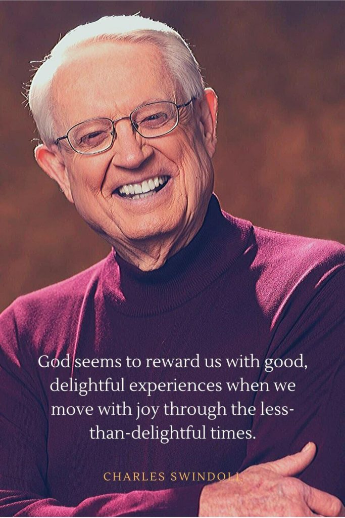 Charles Swindoll Quotes (16): God seems to reward us with good, delightful experiences when we move with joy through the less-than-delightful times.