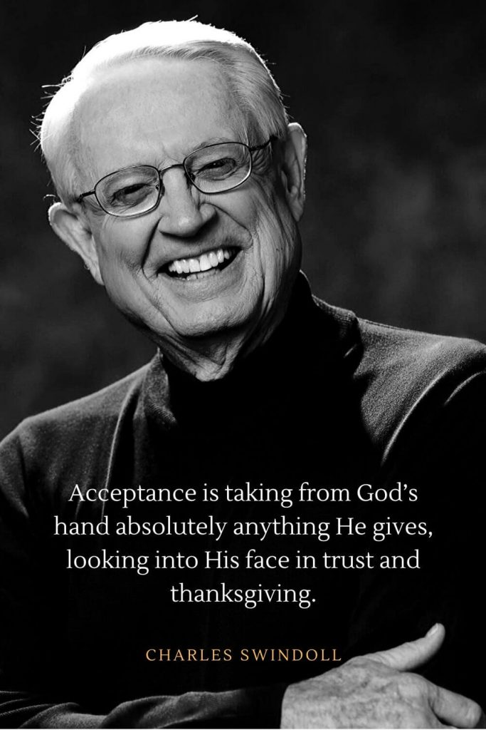 Charles Swindoll Quotes (2): Acceptance is taking from God's hand absolutely anything He gives, looking into His face in trust and thanksgiving.