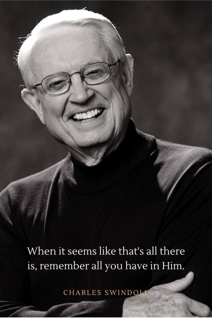 Charles Swindoll Quotes (27): When it seems like that's all there is, remember all you have in Him.