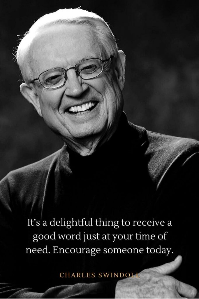 Charles Swindoll Quotes (4): It's a delightful thing to receive a good word just at your time of need. Encourage someone today.
