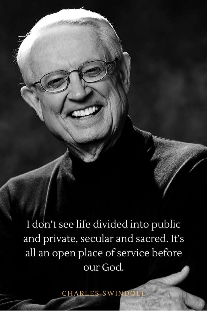 Charles Swindoll Quotes (5): I don't see life divided into public and private, secular and sacred. It's all an open place of service before our God.