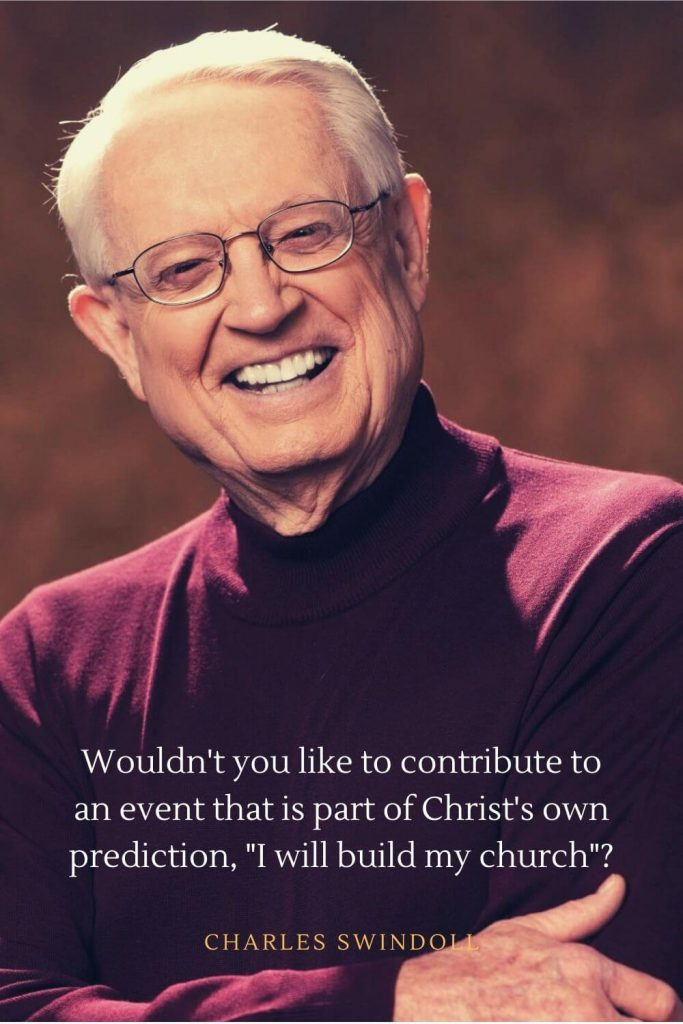 "Charles Swindoll Quotes (6): Wouldn't you like to contribute to an event that is part of Christ's own prediction, ""I will build my church""?"