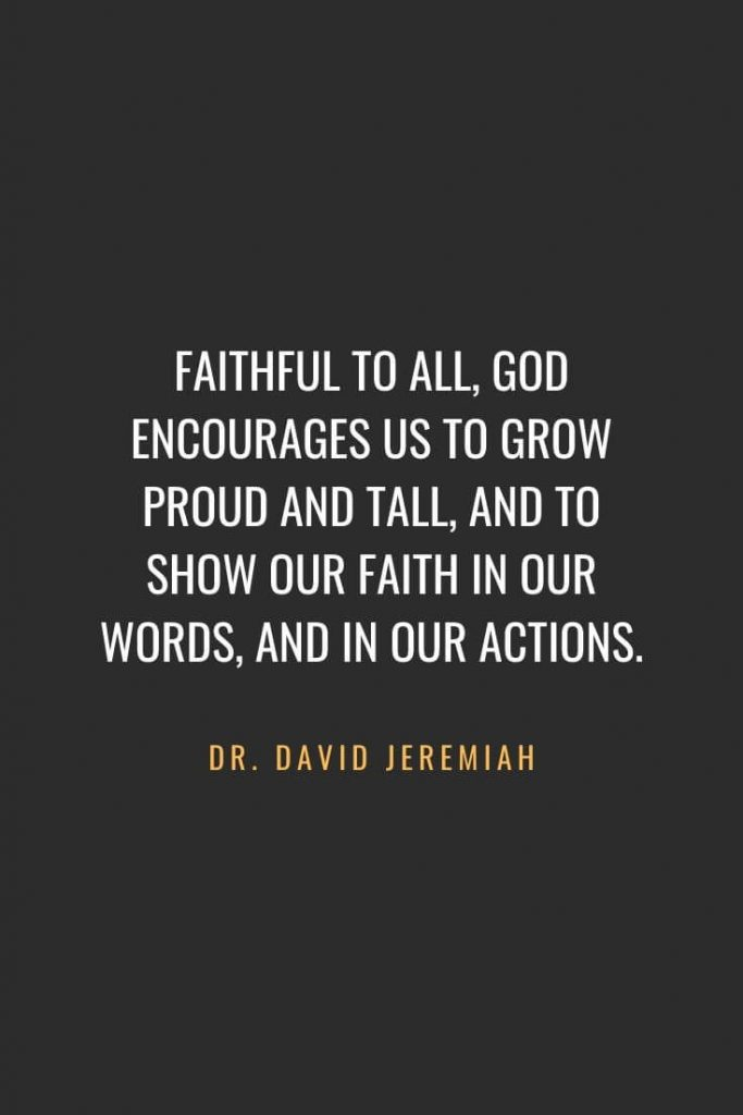 Christian Quotes about Faith (10): Faithful to all, God encourages us to grow proud and tall, and to show our faith in our words, and in our actions. Estella Eliot