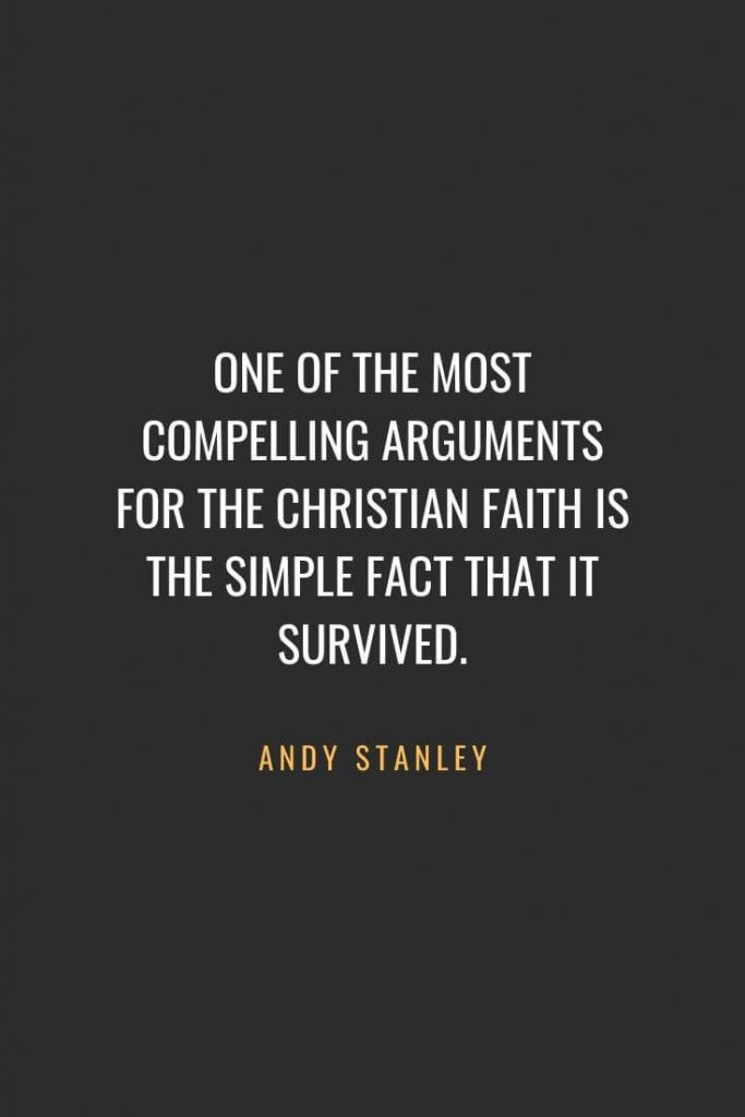 Christian Quotes about Faith (24): One of the most compelling arguments for the Christian faith is the simple fact that it survived. Andy Stanley