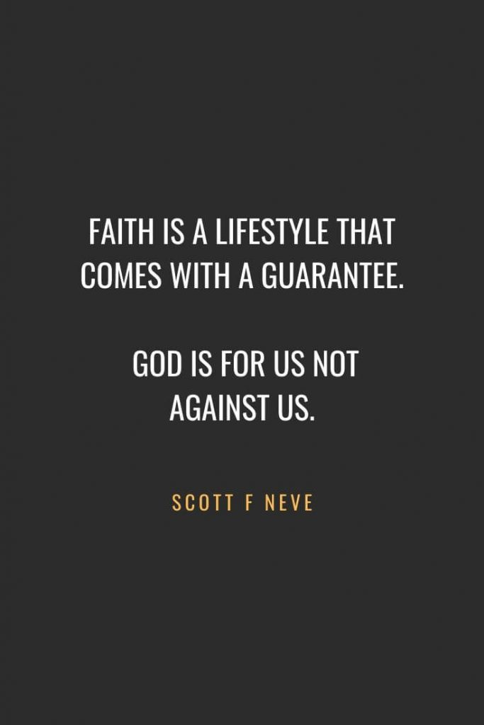 Christian Quotes about Faith (28): Faith is a lifestyle that comes with a guarantee. God is for us not against us. Scott F Neve