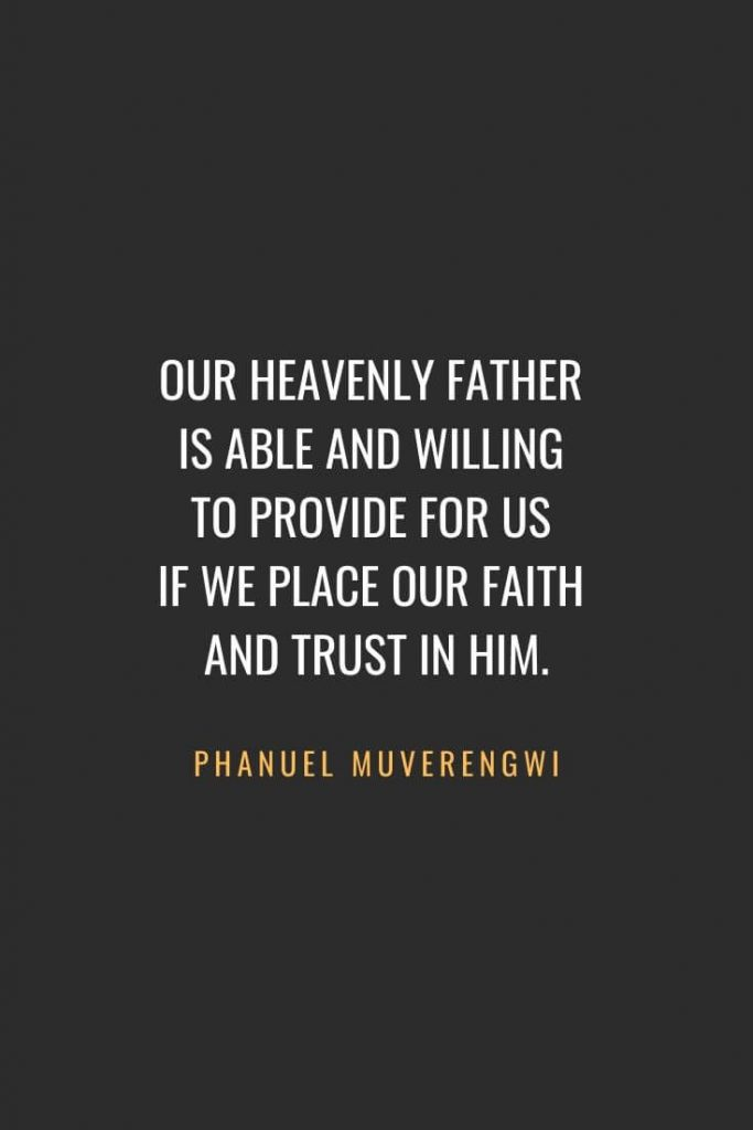 Christian Quotes about Faith (46): Our heavenly Father is able and willing to provide for us if we place our faith and trust in Him. Phanuel Muverengwi