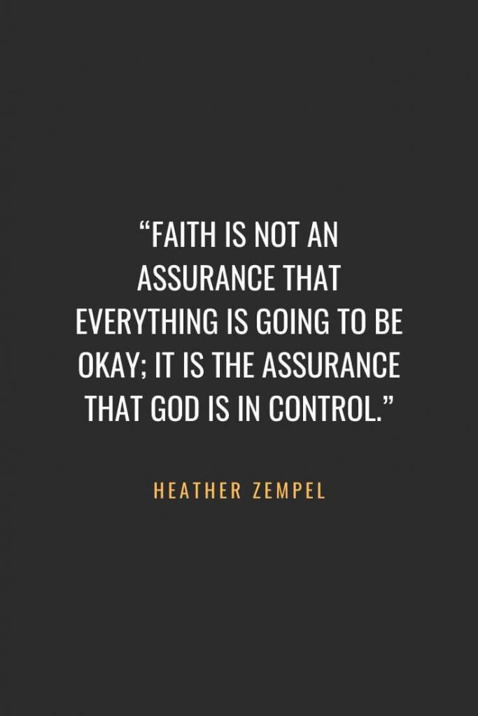 "Christian Quotes about Faith (61): ""Faith is not an assurance that everything is going to be okay; it is the assurance that God is in control."" Heather Zempel"