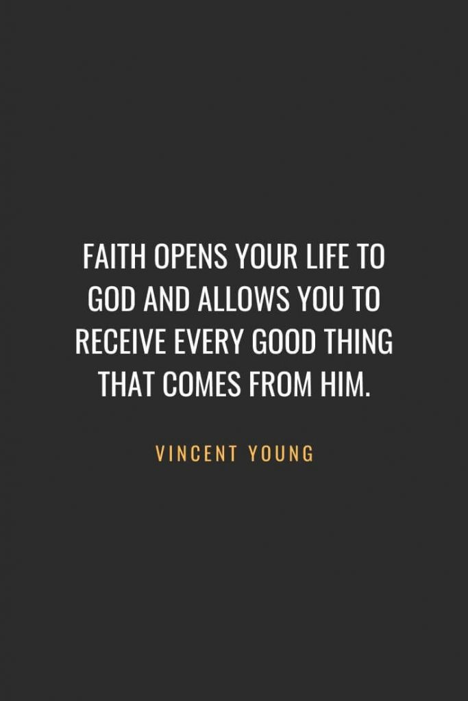 Christian Quotes about Faith (8): Faith opens your life to God and allows you to receive every good thing that comes from him. Vincent Young