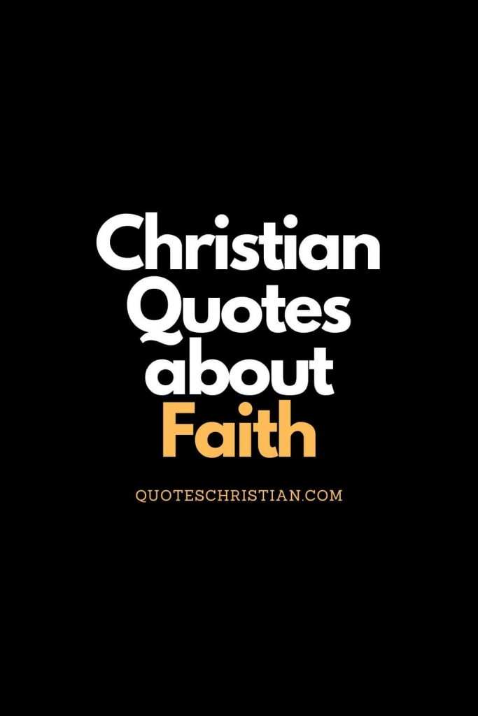 Christian quotes about faith to inspire and encourage.
