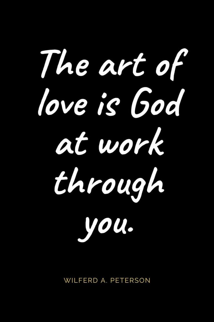 Christian Quotes about Love (1): The art of love is God at work through you. Wilferd A. Peterson