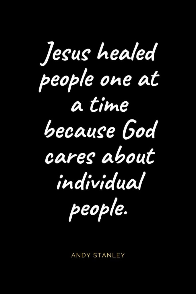 Christian Quotes about Love (14): Jesus healed people one at a time because God cares about individual people. Andy Stanley