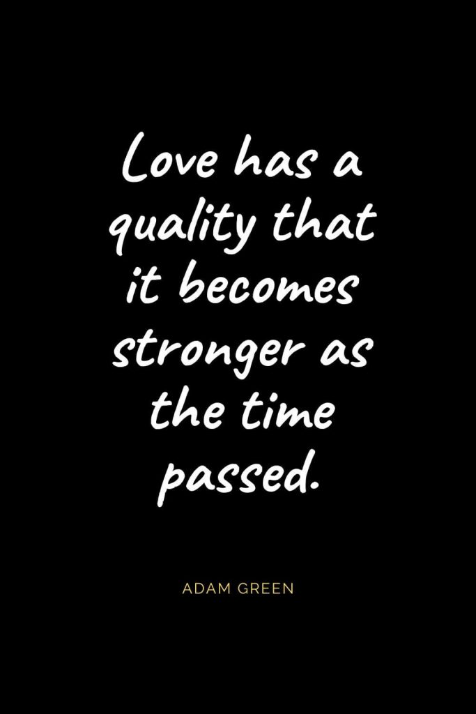 Christian Quotes about Love (36): Love has a quality that it becomes stronger as the time passed. Adam Green
