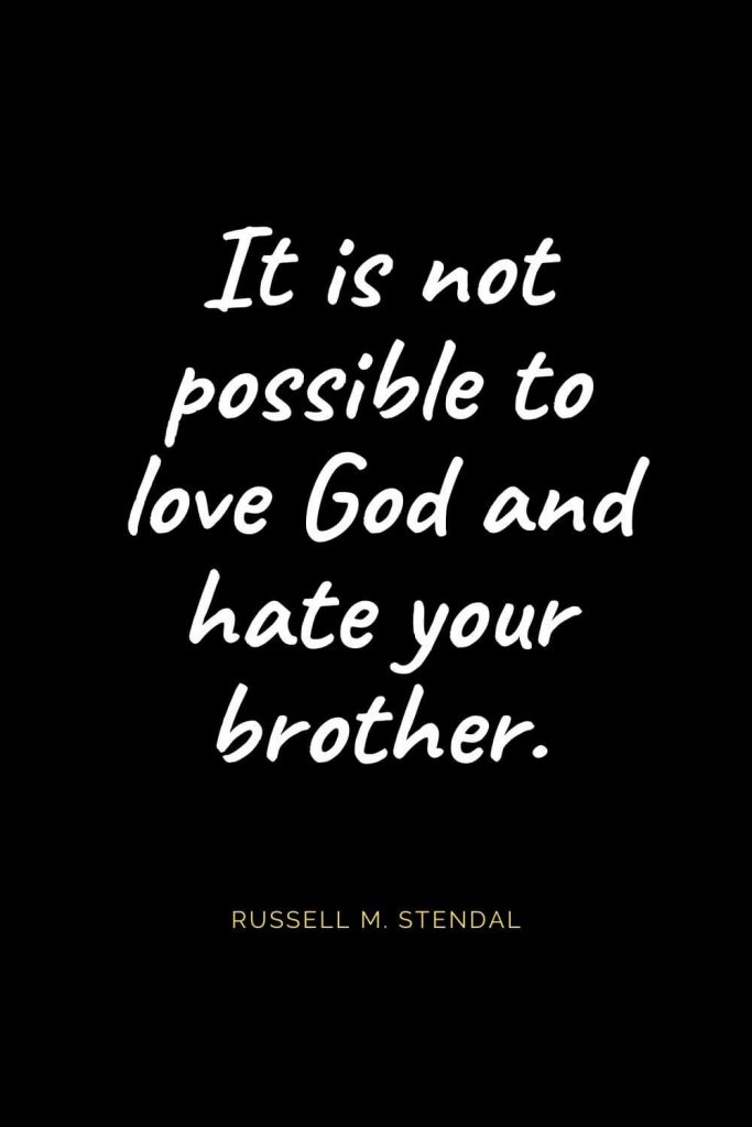 Christian Quotes about Love (48): It is not possible to love God and hate your brother. Russell M. Stendal