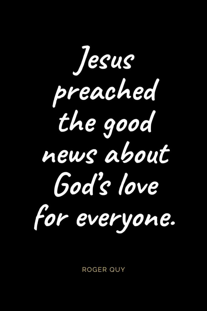 Christian Quotes about Love (53): Jesus preached the good news about God's love for everyone. Roger Quy